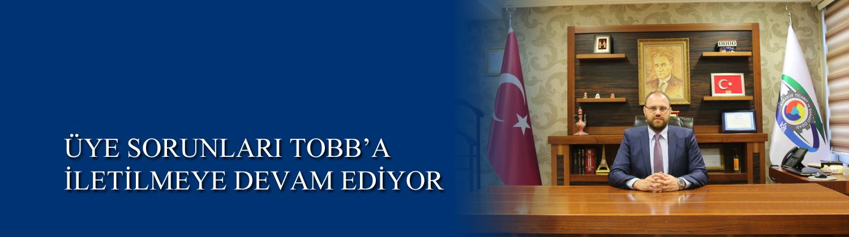 ÜYE SORUNLARI TOBB'A İLETİLMEYE DEVAM EDİYOR